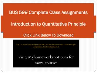 BUS 599 Complete Class Assignments  Introduction to Quantita