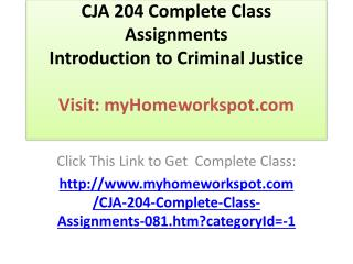 CJA 204 Complete Class Assignments Introduction to Criminal