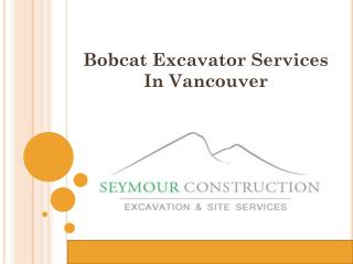 Bobcat Excavator Services In Vancouver
