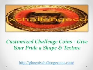 Customized Challenge Coins - Give Your Pride a Shape & Textu