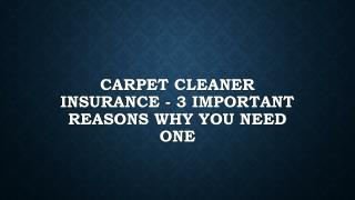 Carpet Cleaner Insurance - 3 Important Reasons Why You Need