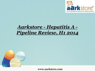 Aarkstore - Hepatitis A - Pipeline Review, H1 2014