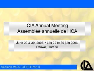 CIA Annual Meeting Assembl e annuelle de l ICA