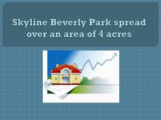 Skyline Beverly Park spread over an area of 4 acres