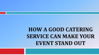 How A Good Catering Service Can Make Your Event Stand Out