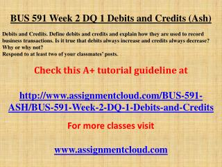 BUS 591 Week 2 DQ 1 Debits and Credits (Ash)