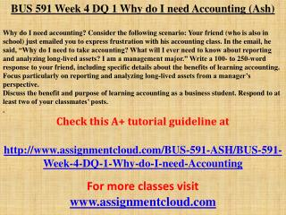 BUS 591 Week 4 DQ 1 Why do I need Accounting (Ash)