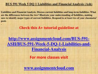 BUS 591 Week 5 DQ 1 Liabilities and Financial Analysis (Ash)