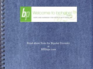 Read about Tests for Bipolar Disorder at BPHope.com