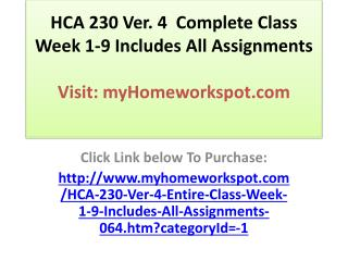 HCA 230 Ver. 4  Complete Class Week 1-9 Includes All Assignm