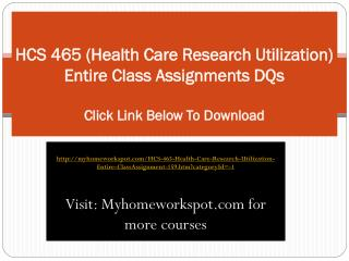 HCS 465 (Health Care Research Utilization) Entire Class Assi