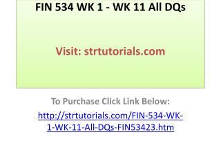 FIN 534 WK 1 - WK 11 All DQs