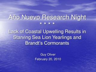 A o Nuevo Research Night     Lack of Coastal Upwelling Results in Starving Sea Lion Yearlings and Brandt s Cormorants