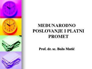 ME UNARODNO POSLOVANJE I PLATNI PROMET  Prof. dr. sc. Bo o Matic