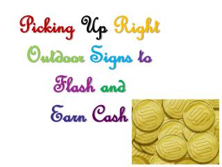 Picking Up Right Outdoor Signs to Flash and Earn Cash