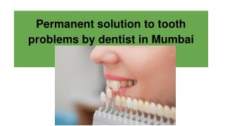 Permanent solution to tooth problems by dentist in Mumbai