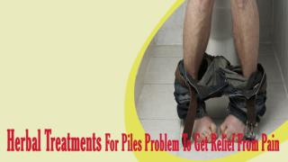 Herbal Treatments For Piles Problem To Get Relief From Pain