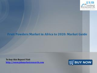 JSB Market Research: Fruit Powders Market in Africa to 2020: