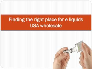 Finding the right place for e liquids USA wholesale