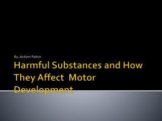 Harmful Substances and How They Affect  Motor Development