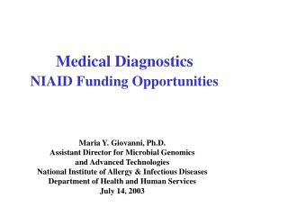 Medical Diagnostics  NIAID Funding Opportunities   Maria Y. Giovanni, Ph.D. Assistant Director for Microbial Genomics  a