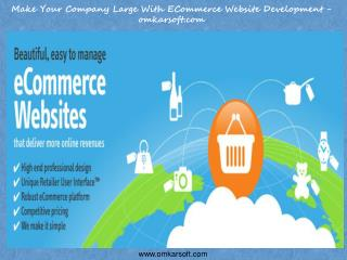 Make Your Company Large With ECommerce Website Development