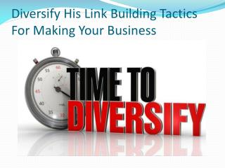 Diversify His Link Building Tactics For Making Your Business