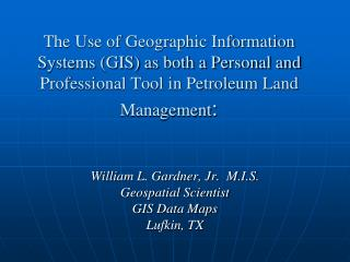 The Use of Geographic Information Systems GIS as both a Personal and Professional Tool in Petroleum Land Management: