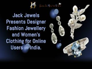Jack Jewels Presents Designer Fashion Jewellery and Women's