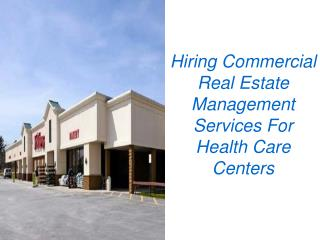Hiring Commercial Real Estate Management Services For He