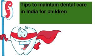 Tips to maintain dental care in India for children
