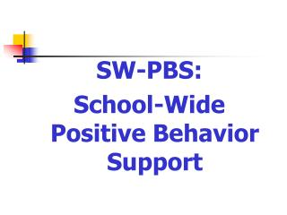 SW-PBS: School-Wide Positive Behavior Support