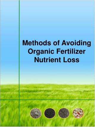 Methods of Avoiding Organic Fertilizer Nutrient Loss