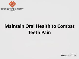 Maintain Oral Health to Combat Teeth Pain