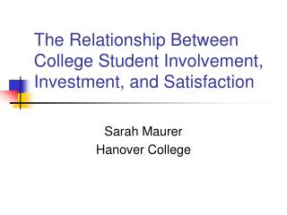 The Relationship Between College Student Involvement, Investment, and Satisfaction