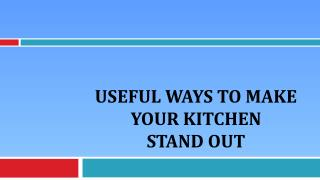 Useful Ways To Make Your Kitchen Stand Out