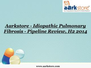 Aarkstore - Idiopathic Pulmonary Fibrosis - Pipeline Review,