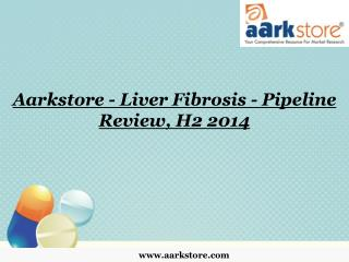 Aarkstore - Liver Fibrosis - Pipeline Review, H2 2014