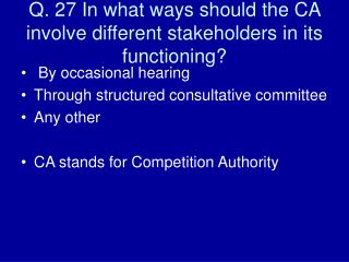 Q. 27 In what ways should the CA involve different stakeholders in its functioning