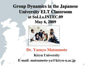 Group Dynamics in the Japanese University ELT Classroom at SoLLsTEC.09 May 6, 2009