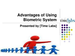Advantages of Using Biometric System