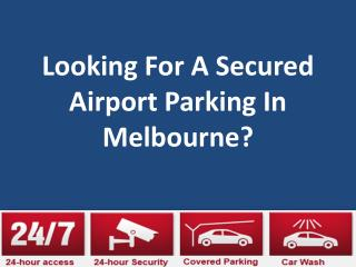 Looking for a secured airport parking in Melbourne?
