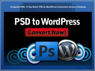PSD to WordPress- A Top, Secure, Reliable & Economical Conve
