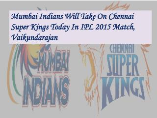 Mumbai Indians Will Take On Chennai Super Kings Today In IPL