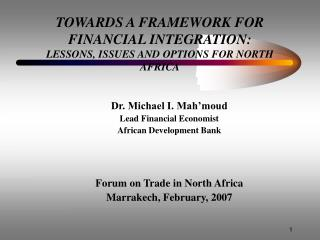 TOWARDS A FRAMEWORK FOR FINANCIAL INTEGRATION:  LESSONS, ISSUES AND OPTIONS FOR NORTH AFRICA