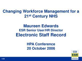 Changing Workforce Management for a 21st Century NHS  Maureen Edwards ESR Senior User