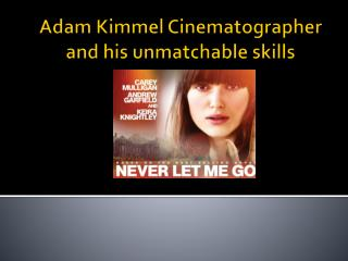Adam Kimmel Cinematographer and his unmatchable skills