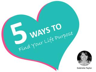 5 Ways to Find Your Life Purpose