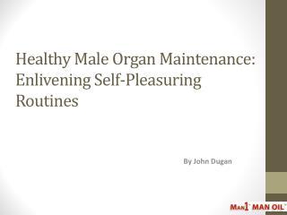 Healthy Male Organ Maintenance - Enlivening Self-Pleasuring