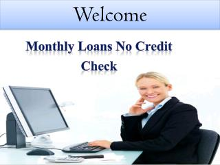 Monthly Loans No Credit Check To Fulfill Sudden Cash Worries